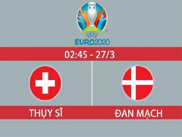 Soi kèo Thụy Sỹ vs Đan Mạch, 2h45 ngày 27/03