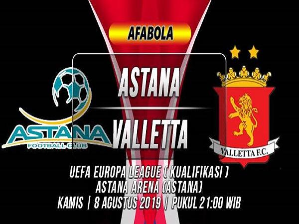 Dự đoán Astana vs Valletta, 21h00 ngày 8/08