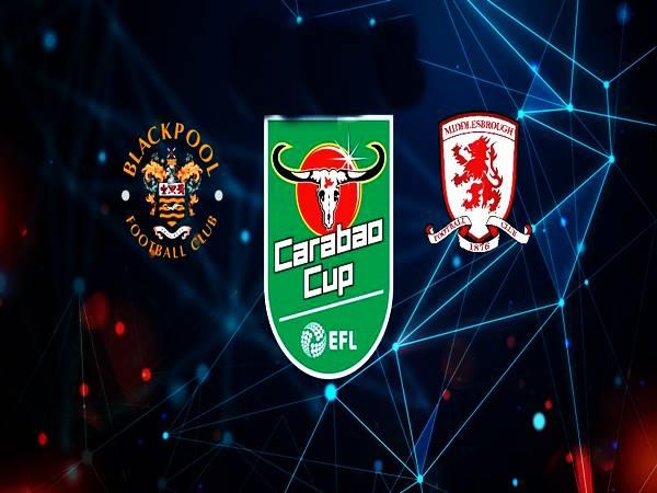 Soi kèo Blackpool vs Middlesbrough, 01h45 ngày 12/8 Cup LĐ Anh